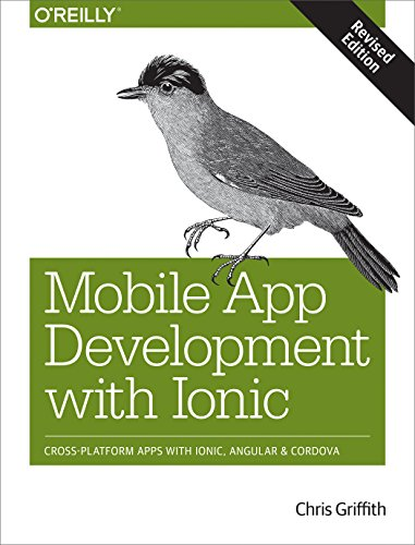 Mobile App Development with Ionic: Cross-Platform Apps with Ionic, Angular, and Cordova por Chris Griffith