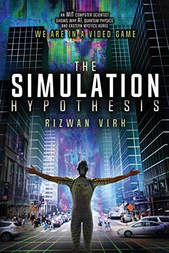 Preisvergleich Produktbild The Simulation Hypothesis: An Mit Computer Scientist Shows Why Ai,  Quantum Physics and Eastern Mystics All Agree We Are in a Video Game