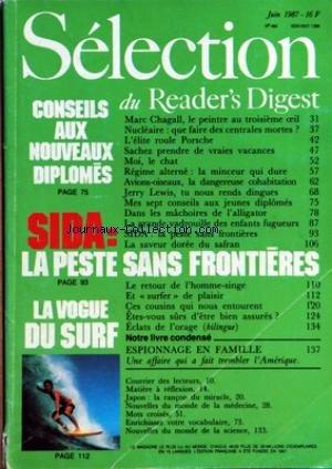 READER'S DIGEST SELECTION [No 484] du 01/06/1987 - CONSEILS AUX NOUVEAUX DIPLOMES - SIDA LA PESTE SANS FRONTIERES - LA VOGUE DU SURF - MARC CHAGALL LE PEINTRE AU TROISIEME OEIL - NUCLEAIRE QUE FAIRE DES CENTRALES MORTES - L'ELITE ROULE PORSCHE - SACHEZ PRENDRE DE VRAIES VACANCES - MOI LE CHAT - REGIME ALTERNE LA MINCEUR QUI DURE - AVIONS-OISEAUX LA DANGEREUSE COHABITATION - JERRY LEWIS TU NOUS RENDS DINGUES - MES SEPT CONSEILS AUX JEUNES DIPLOMES - DANS LES MACHOIRES DE L'ALLIGATOR - LA GRANDE par Collectif