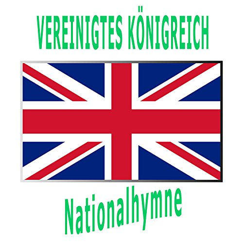 Vereinigtes Königreich Großbritannien und Nordirland - God Save the Queen - God Save the King - Englische Nationalhymne ( Gott schütze die Königin! - Gott schütze den König! )