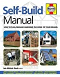 SELF BUILD MANUAL: How to Plan, Manage and Build the Home of Your Dreams /]cian Alistair Rock (Haynes Manuals)