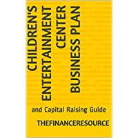 Children's Entertainment Center Business Plan: and Capital Raising Guide (English Edition)