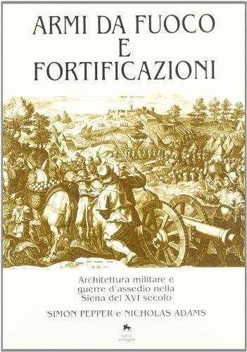 Armi da fuoco e fortificazioni. Architettura militare e guerre d'assedio nella Siena del XVI secolo