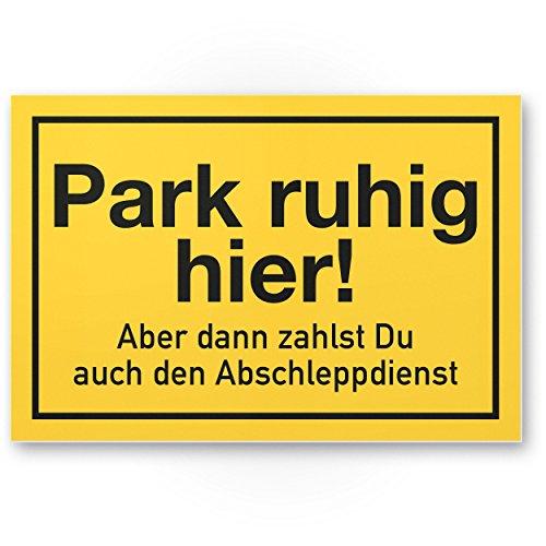 Park ruhig hier! Parken Verboten Schild Lustig (30 x 20cm), Parkverbotsschild für Privatparkplatz - Verbotsschild, Hinweisschild Parkplatz freihalten - Parkverbot Schild, Warnhinweis abgeschleppt
