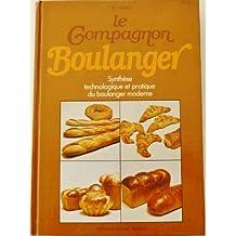 Le compagnon boulanger : Ou synthèse technologique et pratique du boulanger moderne