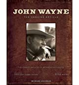 [(John Wayne: The Genuine Article: The Authorized Visual Biography of the Life and Legend )] [Author: Michael Goldman] [Jun-2013]