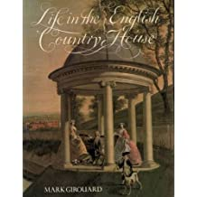 A Life in the English Country House: A Social and Architectural History by Mark Girouard (July 1, 1978) Hardcover