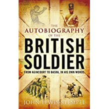 The Autobiography of the British Soldier: From Agincourt to Basra, in His Own Words by John Lewis-Stempel (2007-12-27)