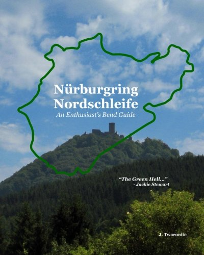 Nürburgring Nordschleife - An Enthusiast's Bend Guide: The Green Hell: Volume 2 por J Twaronite