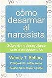 Cómo desarmar al narcisista: Sobrevivir y desarrollarse junto a un egocéntrico