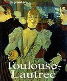 Henri de Toulouse-Lautrec : Sa vie et so...