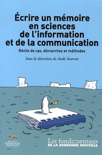 Ecrire un Mémoire en Sciences de l'Information et de la Communication . Recits de Cas, Demarches et