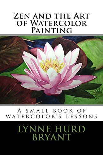 Zen and the Art of Watercolor Painting: A book of watercolor's lessons