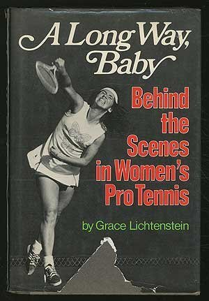 A long way, baby;: Behind the scenes in women's pro tennis First edition by Lichtenstein, Grace (1974) Hardcover par Grace Lichtenstein