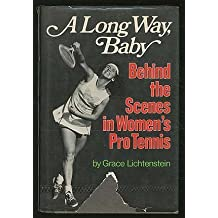 A long way, baby;: Behind the scenes in women's pro tennis First edition by Lichtenstein, Grace (1974) Hardcover