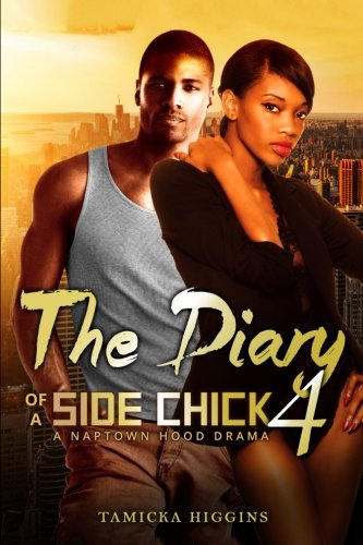 The Diary of a Side Chick 4: A Naptown Hood Drama: Volume 4 (Side Chick Diaries)