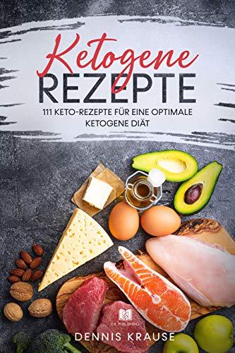 Ketogene Rezepte: 111 Keto-Rezepte für eine optimale Ketogene Diät