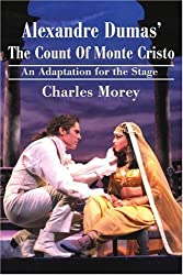 Alexandre Dumas' The Count Of Monte Cristo: An Adaptation for the Stage by Charles Morey (2002-05-31)