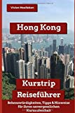 Hong Kong Kurztrip Reiseführer: Sehenswürdigkeiten, wichtige Hinweise und wertvolle Tipps für ihren perfekten Kurzaufenthalt - Vivien Moelleken