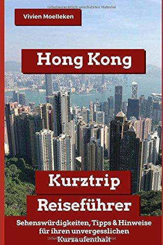 Hong Kong Kurztrip Reiseführer: Sehenswürdigkeiten, wichtige Hinweise und wertvolle Tipps für ihren perfekten Kurzaufenthalt
