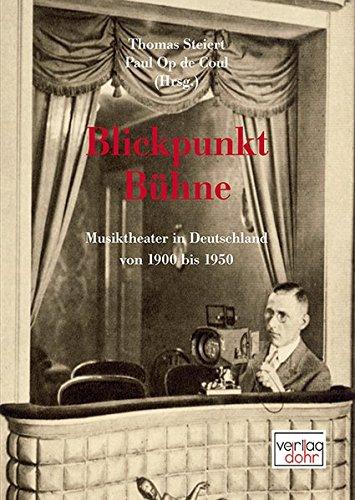 Blickpunkt Bühne: Musiktheater in Deutschland von 1900 bis 1950