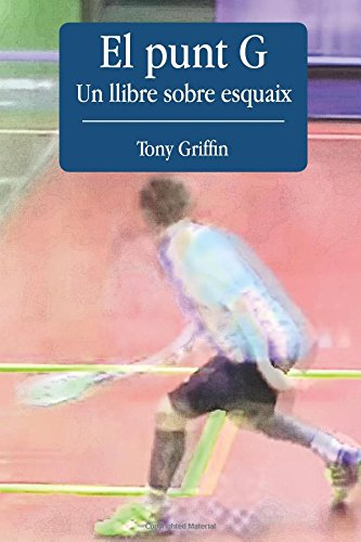 El Punt G - Un llibre sobre esquaix por Tony Griffin