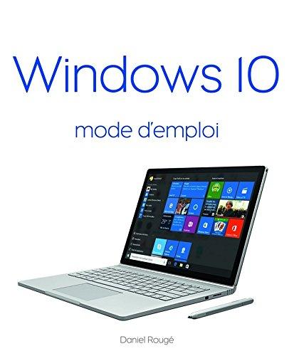Windows 10 Mode d'emploi par Daniel ROUGÉ