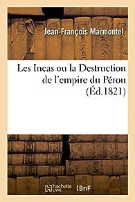 Les Incas ou la Destruction de l'empire du Pérou par Jean-François Marmontel