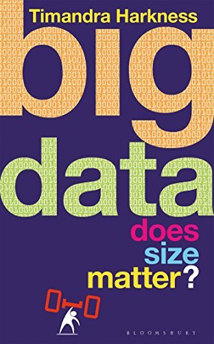 Big Data: Does Size Matter? (Bloomsbury Sigma) by Timandra Harkness (2016-07-12)