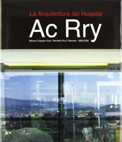La Arquitectura del Hospital.: Ac Rry 1968-2008 por Alfonso Casares Avila