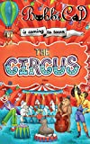 The Circus Is Coming to Town: A Beautifully Illustrated, Rhyming Picture Book for Children of All Ages