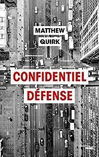 Confidentiel défense par Matthew Quirk