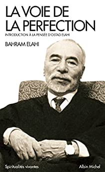 La Voie de la perfection : Introduction à la pensée d'Ostad Elahi par [Bahram, Elahi]