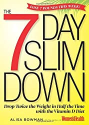 The 7-Day Slim Down: Drop Twice the Weight in Half the Time with the Vitamin D Diet by Alisa Bowman (2012-09-04)