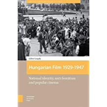 Hungarian Film, 1929-1947: National Identity, Anti-Semitism and Popular Cinema (Eastern European Screen Cultures)
