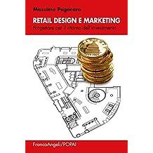 Retail design e marketing. Progettare per il ritorno dell'investimento: Progettare per il ritorno dell'investimento