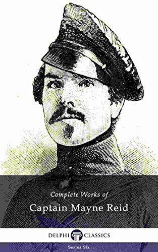 Delphi Complete Works of Captain Mayne Reid (Illustrated) (Delphi Series Six Book 25) (English Edition) di Captain Mayne Reid