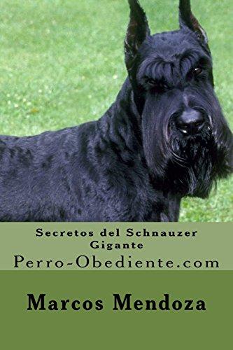Secretos del Schnauzer Gigante: Perro-Obediente.com por Marcos Mendoza