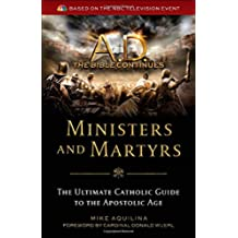 A.D. the Bible Continues: Ministers & Martyrs: The Ultimate Catholic Guide to the Apostolic Age