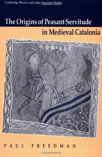 The Origins of Peasant Servitude in Medieval Catalonia (Cambridge Iberian and Latin American Studies)