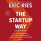The Startup Way: How Modern Companies Use Entrepreneurial Management to Transform Culture & Drive Long-term Growth: Includes PDF