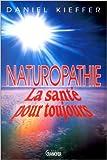 Naturopathie. La santé pour toujours de Daniel Kieffer ( 1 février 1995 ) - Editions Jacques Grancher (1 février 1995)