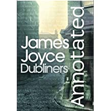 Dubliners (Annotated): Short Stories About Life In Dublin (English Edition)
