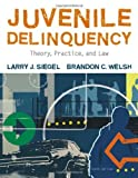 Juvenile Delinquency: Theory, Practice, and Law by Siegel, Larry J., Welsh, Brandon C. (2008) Hardcover