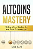 #3: Altcoins Mastery: Getting a Head Start on the Next Great Cryptocurrency for 2018 and Beyond (Altcoins, Ethereum, Litecoin, Bitcoin, Cryptocurrency)
