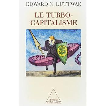 LeTurbo-capitalisme. Les Gagnants et les perdants de l'économie globale