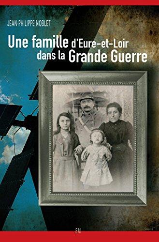 Une famille d'Eure-et-Loir dans la Grande Guerre par Jean-Philippe Noblet