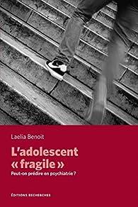 L'Adolescent « fragile » par Laelia Benoît