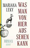Was man von hier aus sehen kann: Roman - Mariana Leky