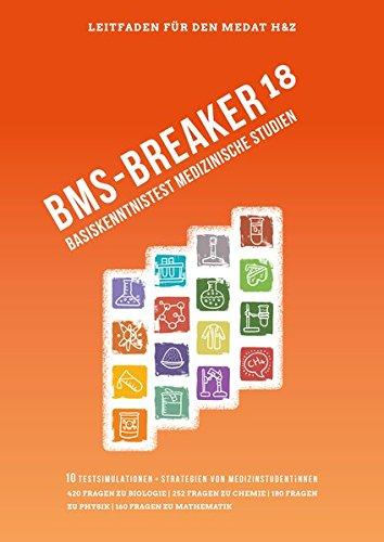 BMS-Breaker 18 - MedAT 2018, Medizin studieren in Österreich: Vorbereitungstipps, Strategien und 1.000+ BMS Fragen Biologie, Chemie, Physik & ... den Basiskenntnistest im Medizinaufnahmetest